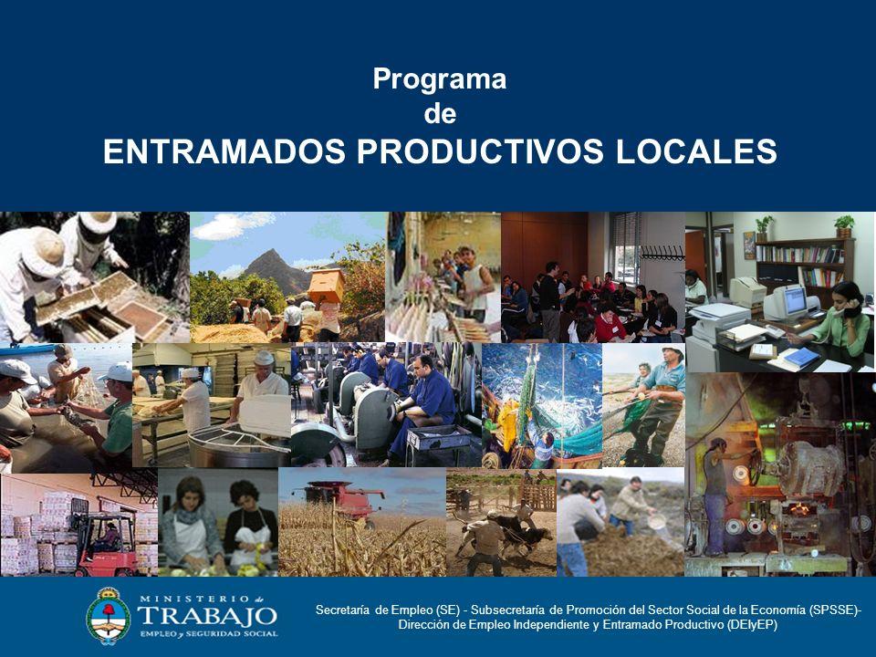 Programa de ENTRAMADOS PRODUCTIVOS LOCALES Secretaría de Empleo (SE) - Subsecretaría de Promoción del Sector Social de la Economía (SPSSE)- Dirección