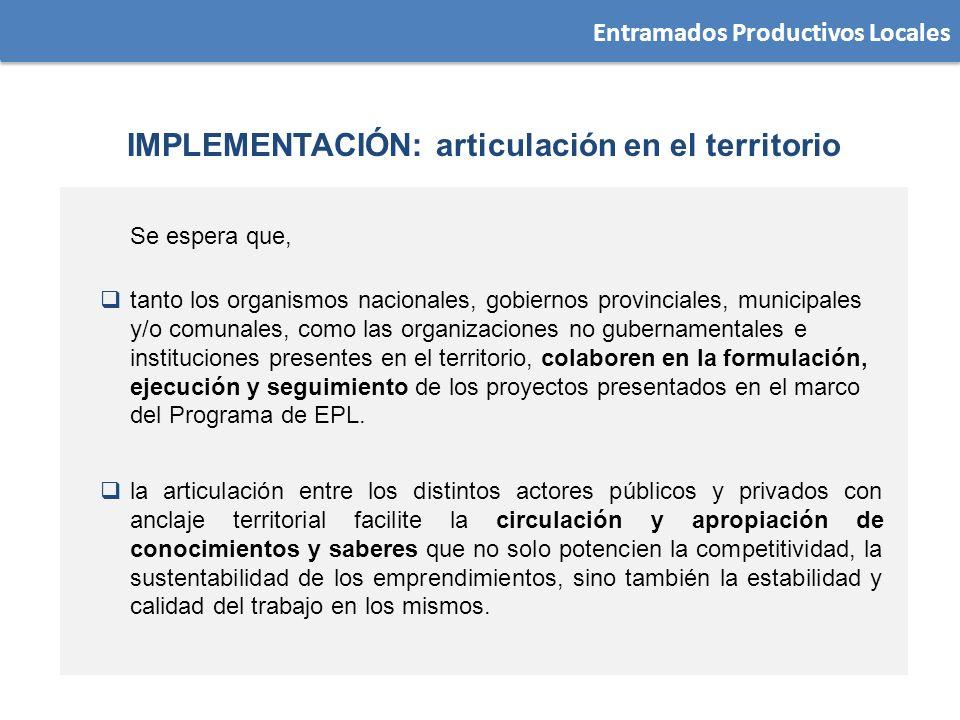 Entramados Productivos Locales IMPLEMENTACIÓN: articulación en el territorio tanto los organismos nacionales, gobiernos provinciales, municipales y/o