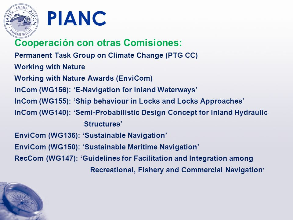 PIANC Cooperación con otras Comisiones: Permanent Task Group on Climate Change (PTG CC) Working with Nature Working with Nature Awards (EnviCom) InCom