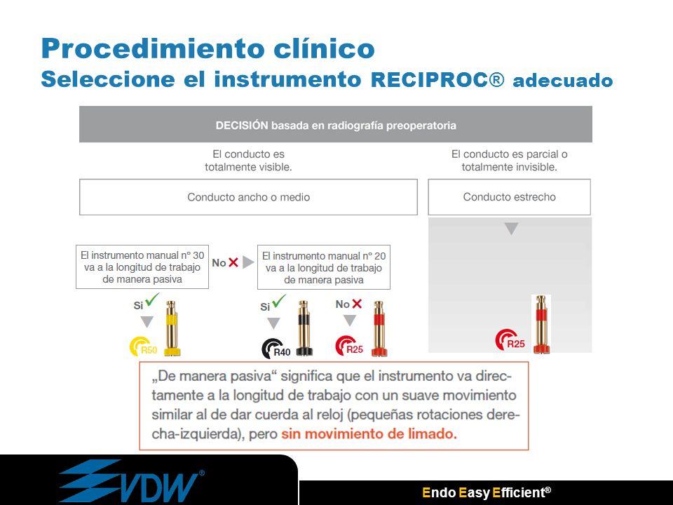 Endo Easy Efficient ® Procedimiento clínico Seleccione el instrumento RECIPROC® adecuado