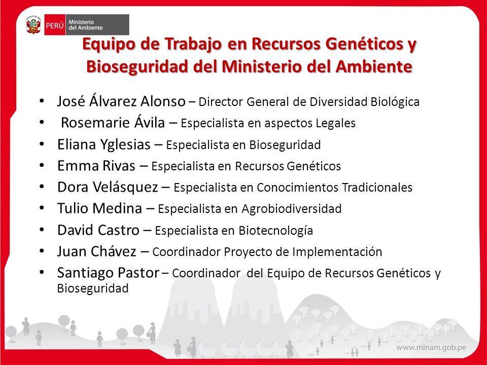 Equipo de Trabajo en Recursos Genéticos y Bioseguridad del Ministerio del Ambiente José Álvarez Alonso – Director General de Diversidad Biológica Rose