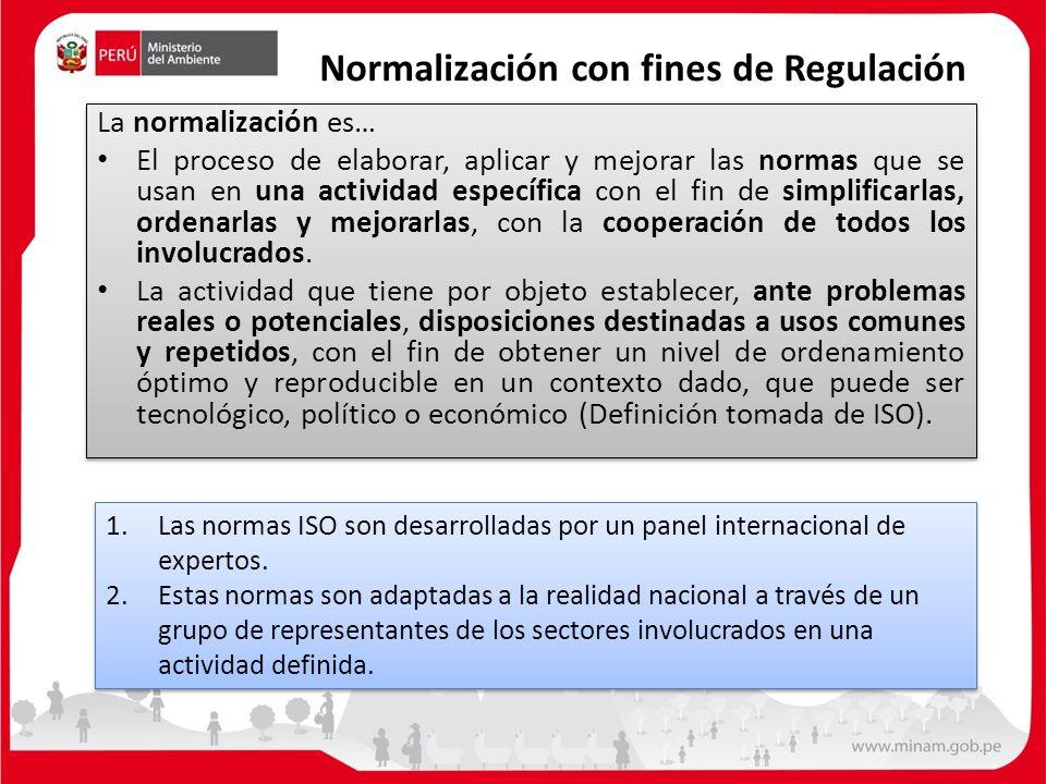 Normalización con fines de Regulación La normalización es… El proceso de elaborar, aplicar y mejorar las normas que se usan en una actividad específica con el fin de simplificarlas, ordenarlas y mejorarlas, con la cooperación de todos los involucrados.