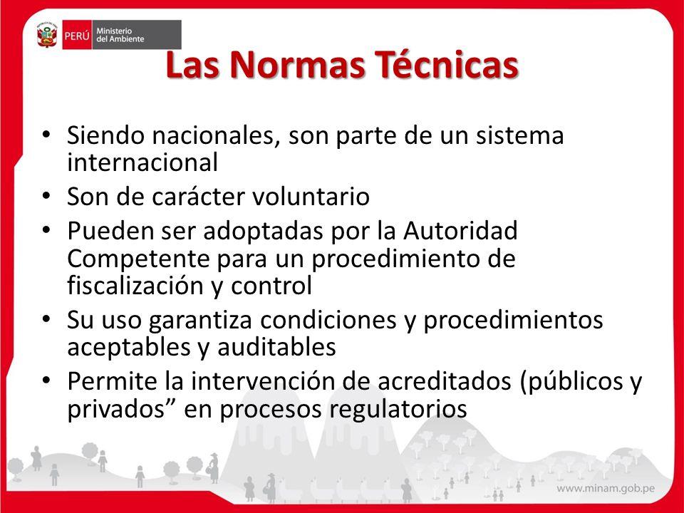 Las Normas Técnicas Siendo nacionales, son parte de un sistema internacional Son de carácter voluntario Pueden ser adoptadas por la Autoridad Competen