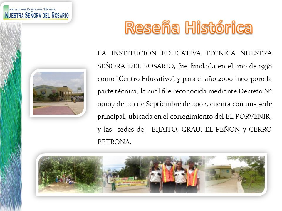 LA INSTITUCIÓN EDUCATIVA TÉCNICA NUESTRA SEÑORA DEL ROSARIO, fue fundada en el año de 1938 como Centro Educativo, y para el año 2000 incorporó la part
