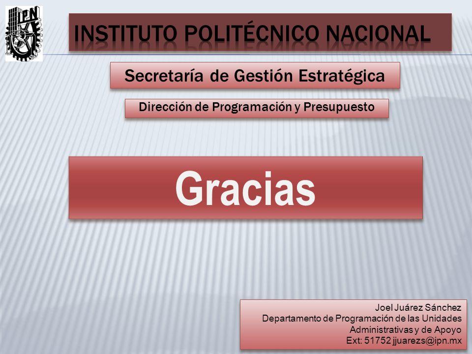 Gracias Secretaría de Gestión Estratégica Dirección de Programación y Presupuesto Joel Juárez Sánchez Departamento de Programación de las Unidades Adm