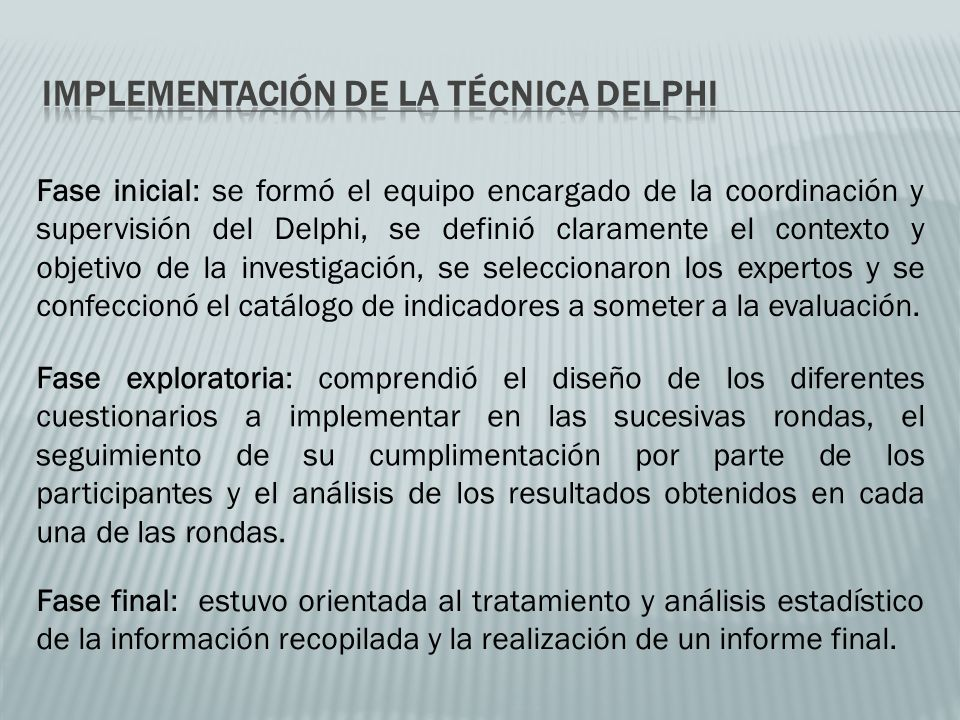 El Delphi es, en esencia, a series of sequential questionnaires or rounds, interspersed by controlled feedback, that seek to gain the most reliable consensus of opinion of a group of experts (Powell, 2003).