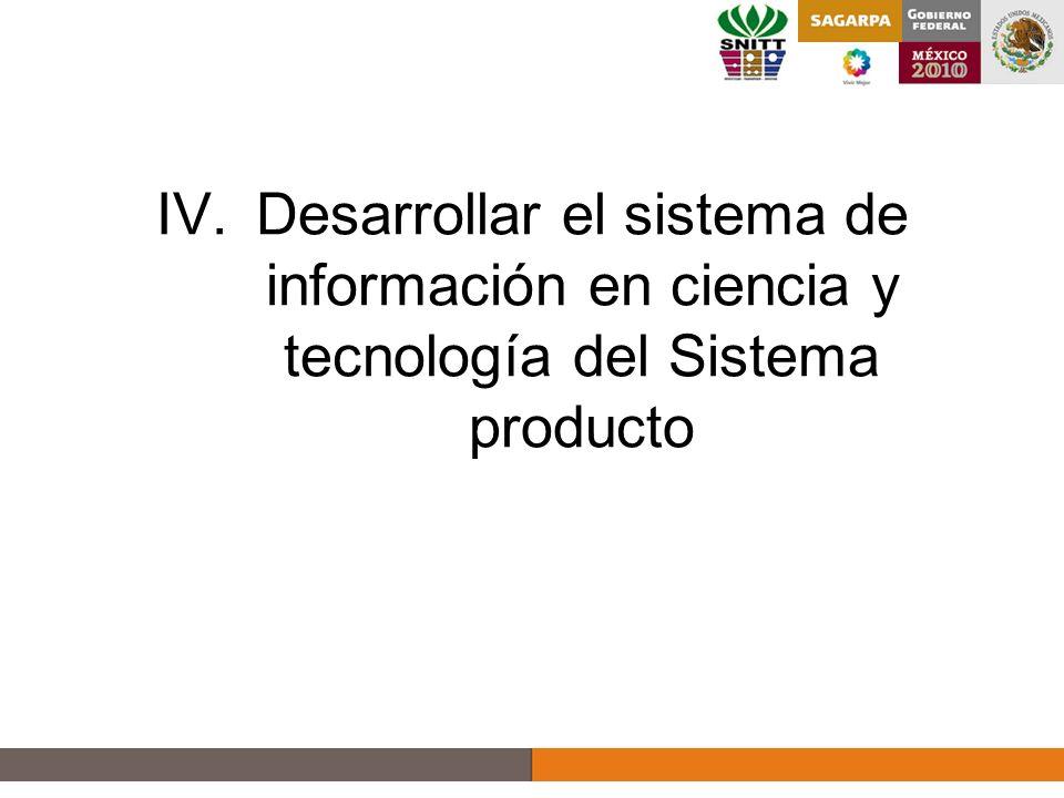 IV.Desarrollar el sistema de información en ciencia y tecnología del Sistema producto 13