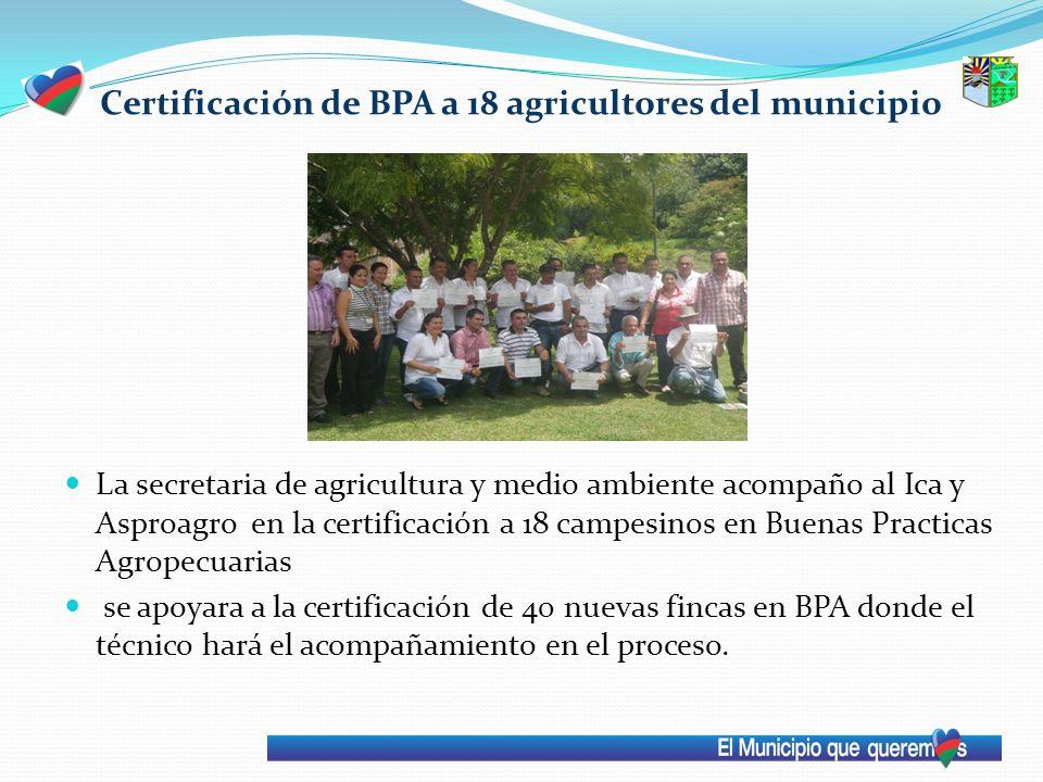 Certificación de BPA a 18 agricultores del municipio La secretaria de agricultura y medio ambiente acompaño al Ica y Asproagro en la certificación a 1