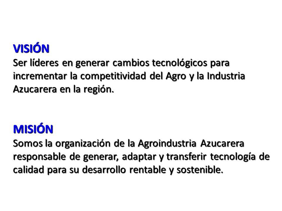 VISIÓN Ser líderes en generar cambios tecnológicos para incrementar la competitividad del Agro y la Industria Azucarera en la región.