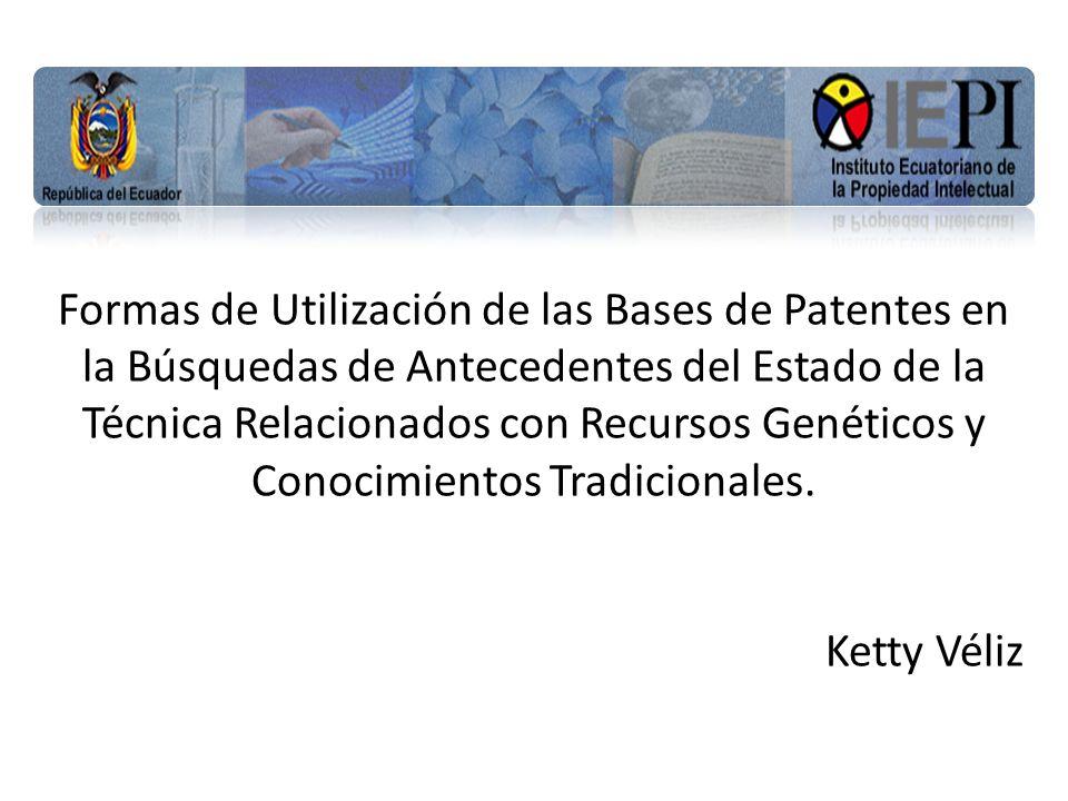 Formas de Utilización de las Bases de Patentes en la Búsquedas de Antecedentes del Estado de la Técnica Relacionados con Recursos Genéticos y Conocimientos Tradicionales.