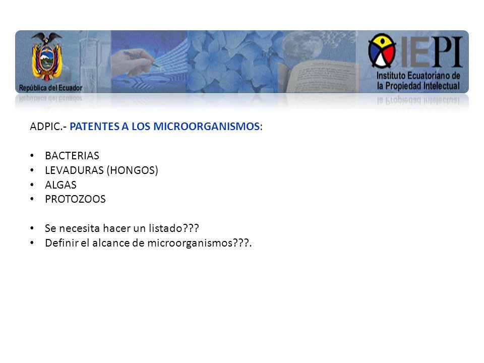 www.iepi.gob.ec ADPIC.- PATENTES A LOS MICROORGANISMOS: BACTERIAS LEVADURAS (HONGOS) ALGAS PROTOZOOS Se necesita hacer un listado .