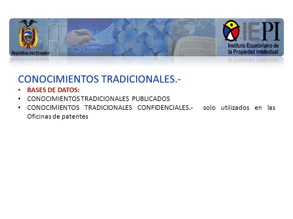 www.iepi.gob.ec CONOCIMIENTOS TRADICIONALES.- BASES DE DATOS: CONOCIMIENTOS TRADICIONALES PUBLICADOS CONOCIMIENTOS TRADICIONALES CONFIDENCIALES.- solo utilizados en las Oficinas de patentes