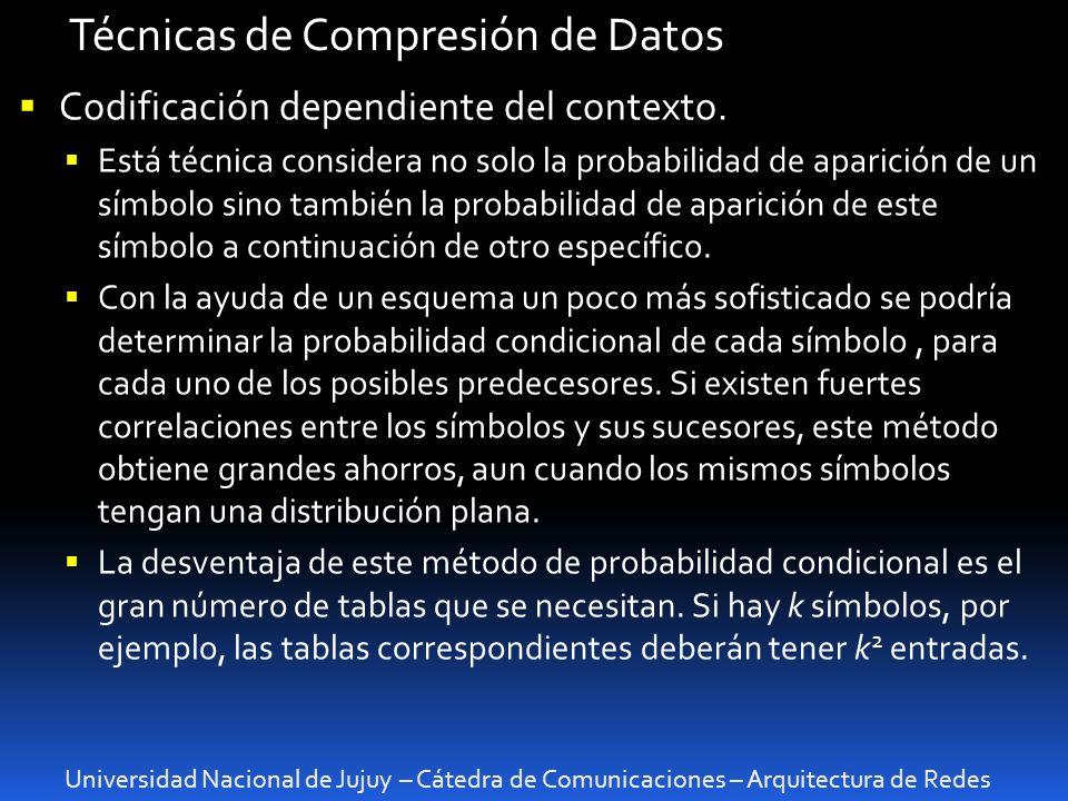 Universidad Nacional de Jujuy – Cátedra de Comunicaciones – Arquitectura de Redes Técnicas de Compresión de Datos Codificación dependiente del contexto.