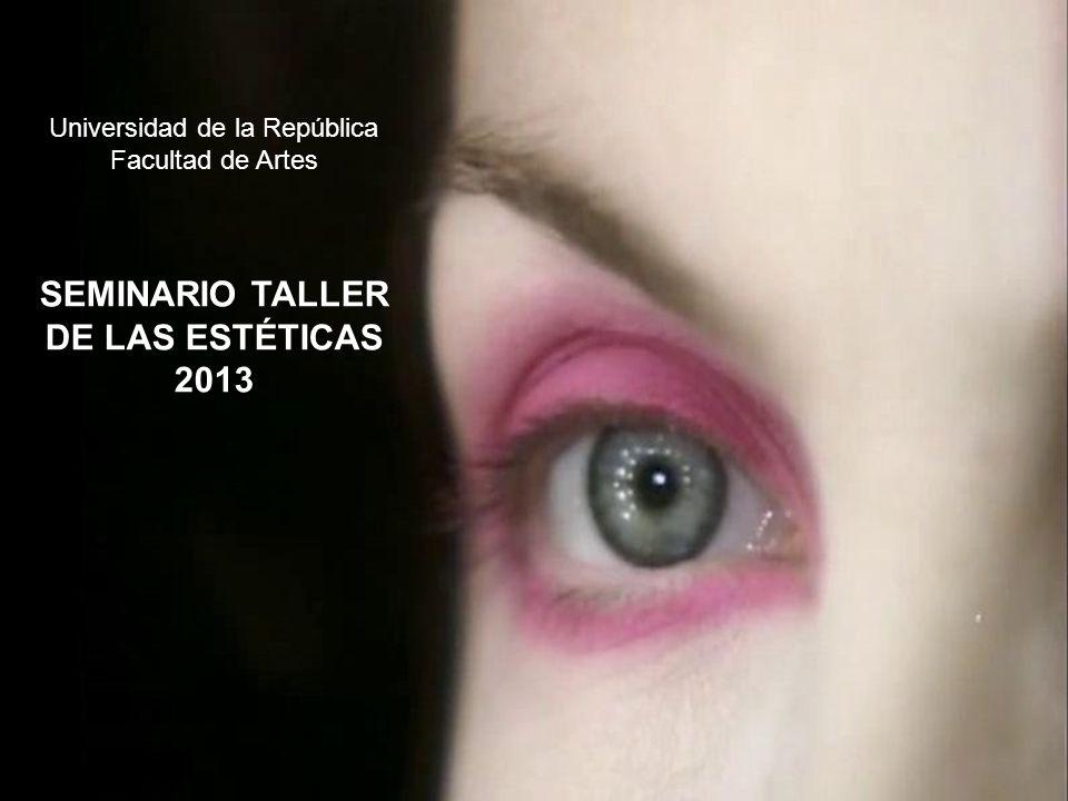 Programa del Área Seminario de las estéticas 1 / 2013 EL DEVENIR DE LA IDEA MODERNA DE ARTE 1.