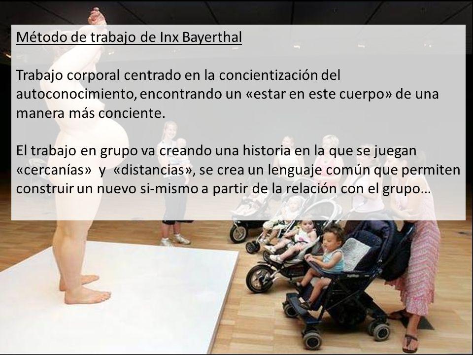 Método de trabajo de Inx Bayerthal Trabajo corporal centrado en la concientización del autoconocimiento, encontrando un «estar en este cuerpo» de una