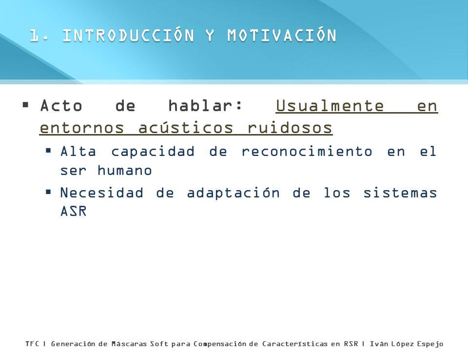 Acto de hablar: Usualmente en entornos acústicos ruidosos Alta capacidad de reconocimiento en el ser humano Necesidad de adaptación de los sistemas AS