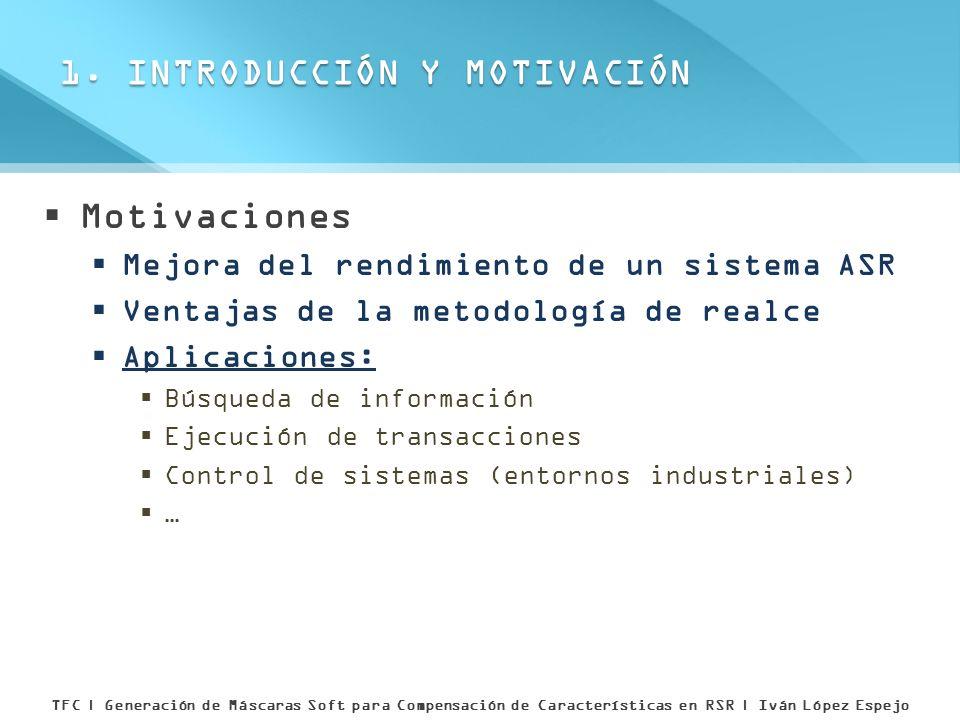 Motivaciones Mejora del rendimiento de un sistema ASR Ventajas de la metodología de realce Aplicaciones: Búsqueda de información Ejecución de transacc