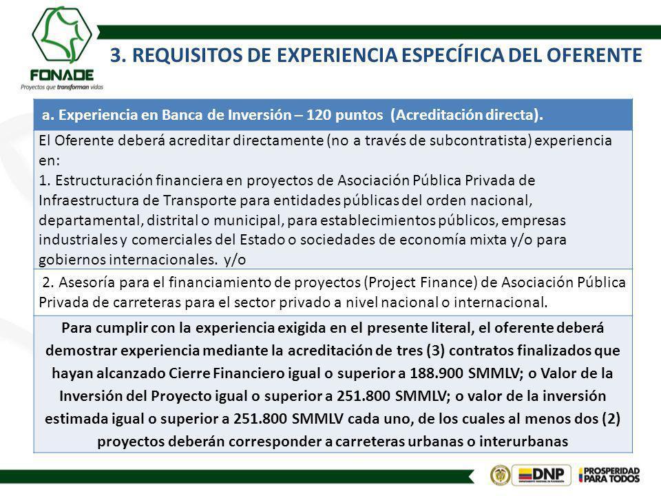 3. REQUISITOS DE EXPERIENCIA ESPECÍFICA DEL OFERENTE a. Experiencia en Banca de Inversión – 120 puntos (Acreditación directa). El Oferente deberá acre