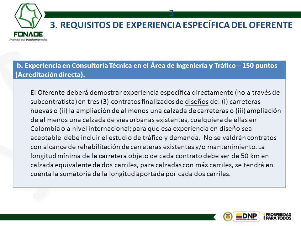 3 3. REQUISITOS DE EXPERIENCIA ESPECÍFICA DEL OFERENTE b. Experiencia en Consultoría Técnica en el Área de Ingeniería y Tráfico – 150 puntos (Acredita