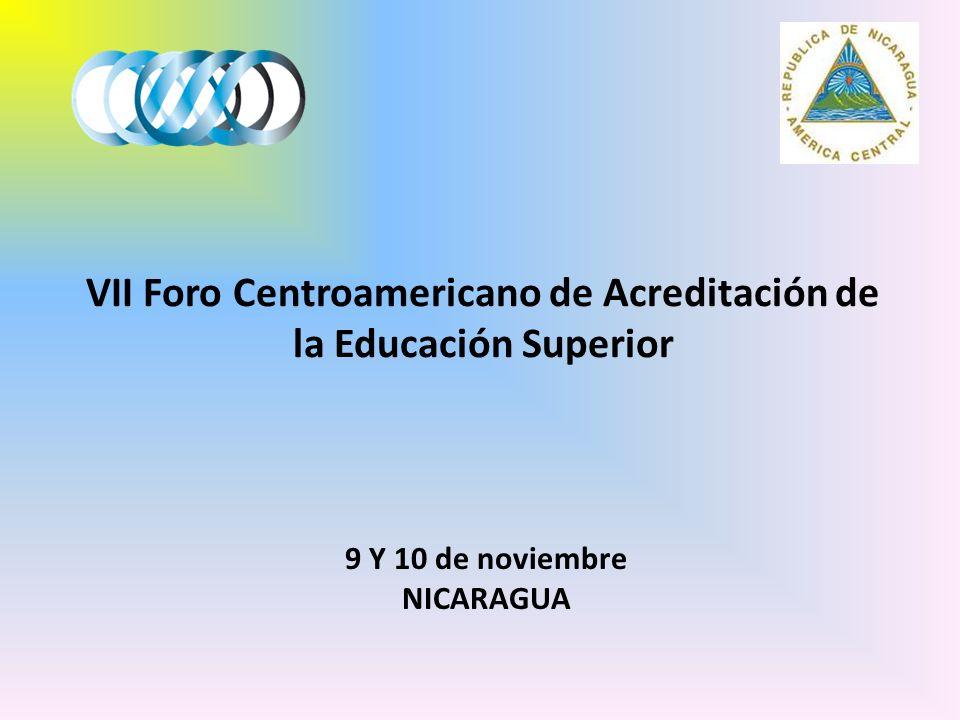 VII Foro Centroamericano de Acreditación de la Educación Superior 9 Y 10 de noviembre NICARAGUA