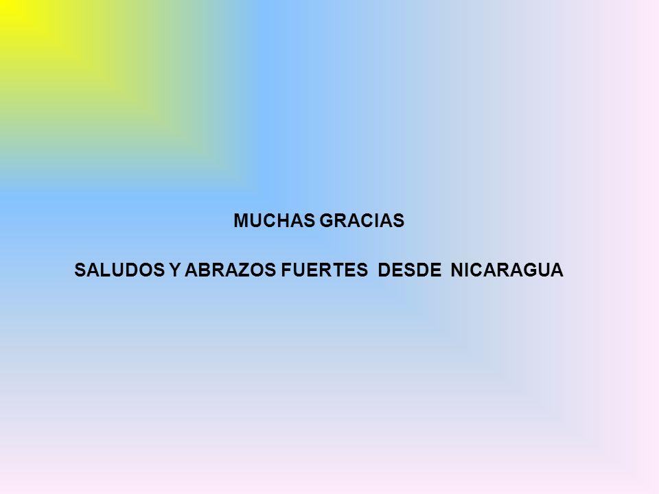 MUCHAS GRACIAS SALUDOS Y ABRAZOS FUERTES DESDE NICARAGUA