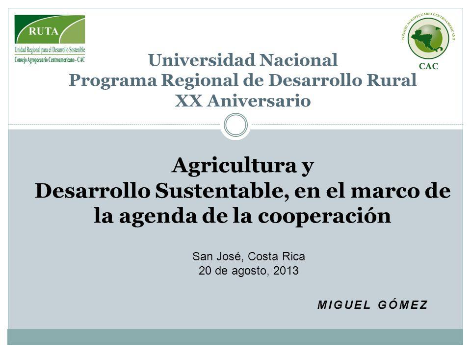 MIGUEL GÓMEZ Agricultura y Desarrollo Sustentable, en el marco de la agenda de la cooperación Universidad Nacional Programa Regional de Desarrollo Rur