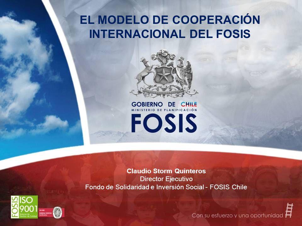 Ingresar título de la presentación aquí EL MODELO DE COOPERACIÓN INTERNACIONAL DEL FOSIS Claudio Storm Quinteros Director Ejecutivo Fondo de Solidarid