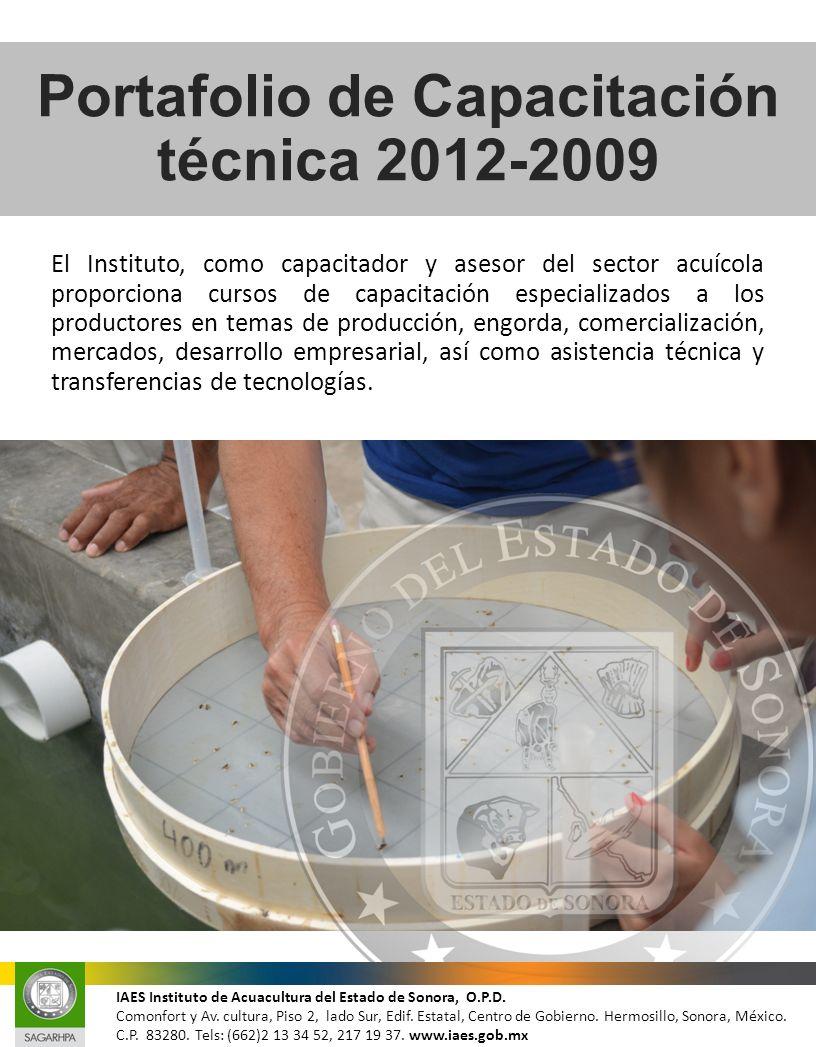 Portafolio de Capacitación técnica 2012-2009 El Instituto, como capacitador y asesor del sector acuícola proporciona cursos de capacitación especializ