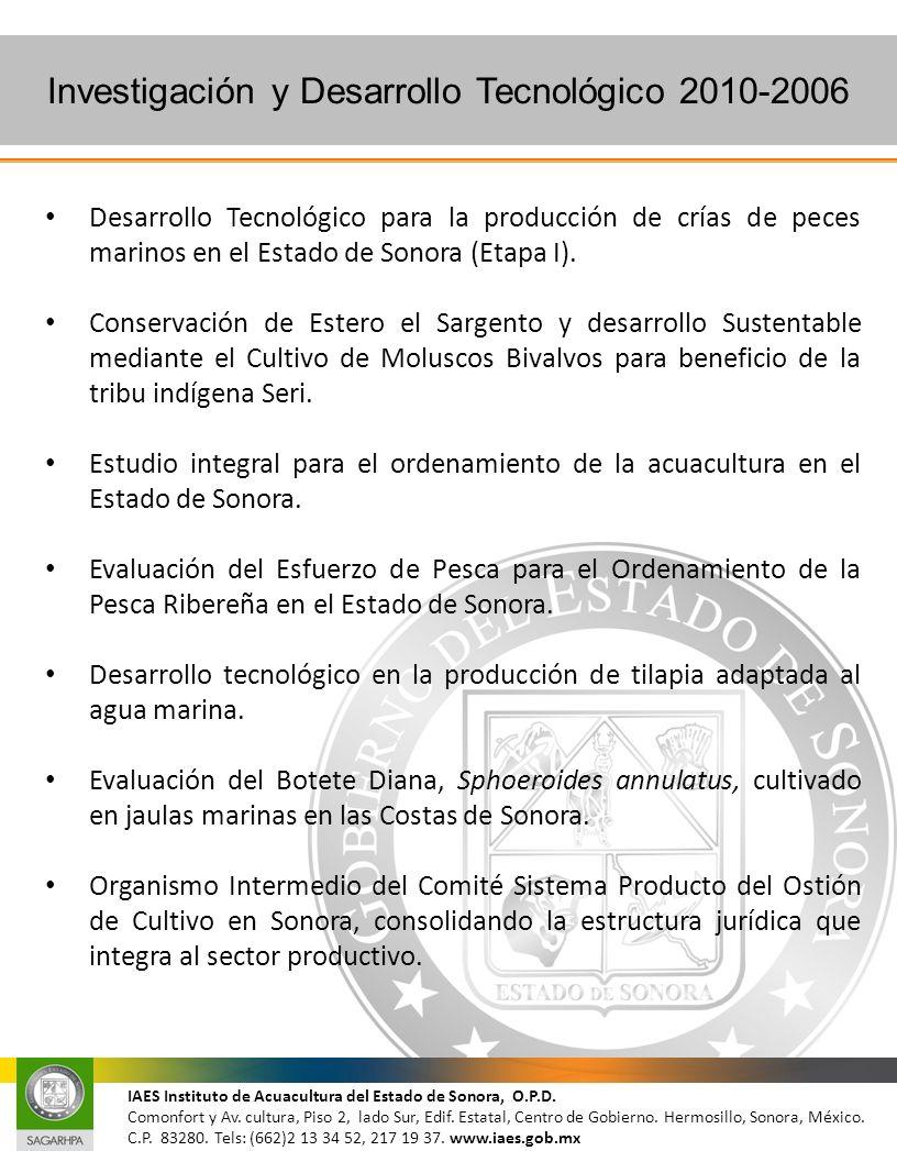 Investigación y Desarrollo Tecnológico 2010-2006 IAES Instituto de Acuacultura del Estado de Sonora, O.P.D. Comonfort y Av. cultura, Piso 2, lado Sur,