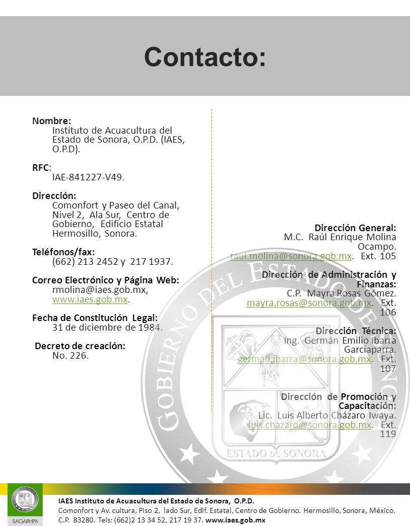 Nombre: Instituto de Acuacultura del Estado de Sonora, O.P.D. (IAES, O.P.D). RFC: IAE-841227-V49. Dirección: Comonfort y Paseo del Canal, Nivel 2, Ala