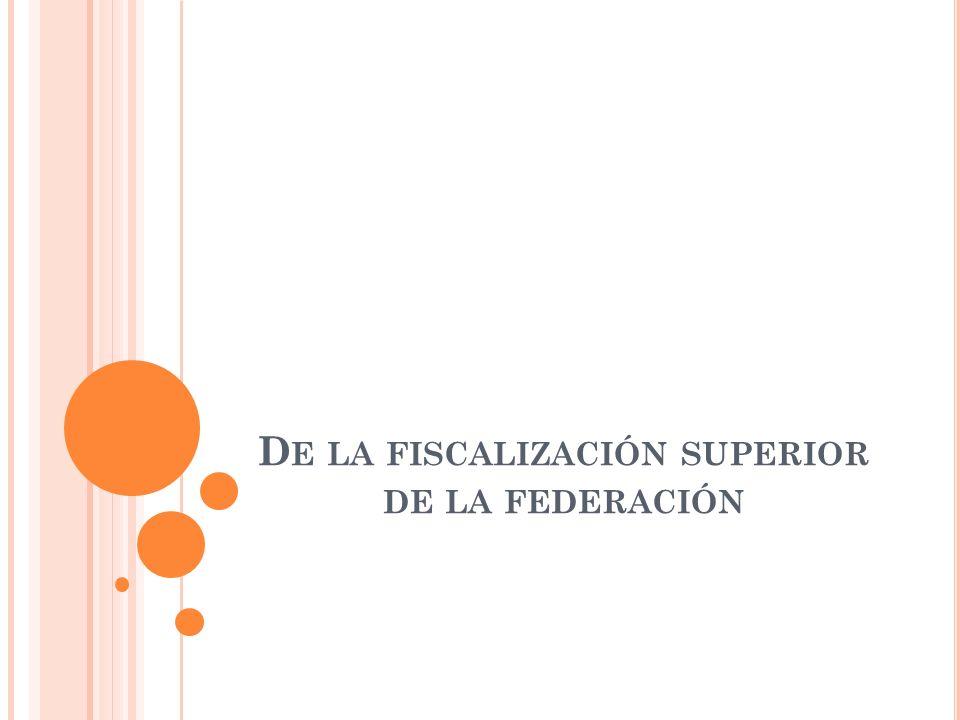 D E LA FISCALIZACIÓN SUPERIOR DE LA FEDERACIÓN