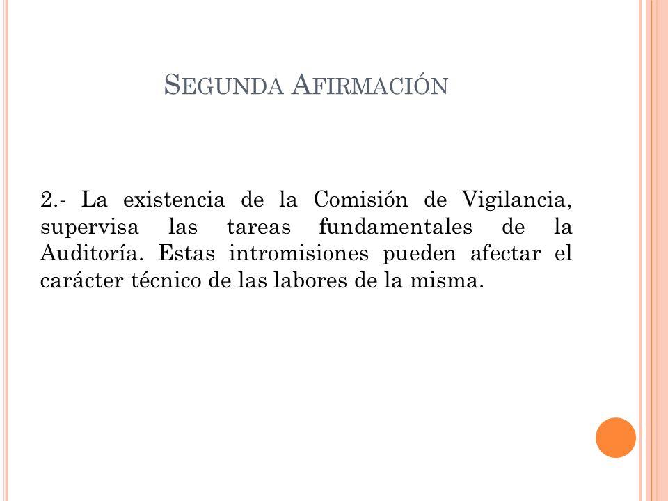 S EGUNDA A FIRMACIÓN 2.- La existencia de la Comisión de Vigilancia, supervisa las tareas fundamentales de la Auditoría.