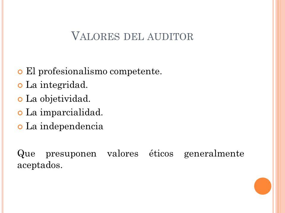 V ALORES DEL AUDITOR El profesionalismo competente.