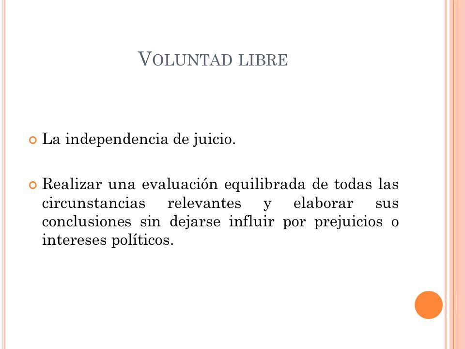 V OLUNTAD LIBRE La independencia de juicio.