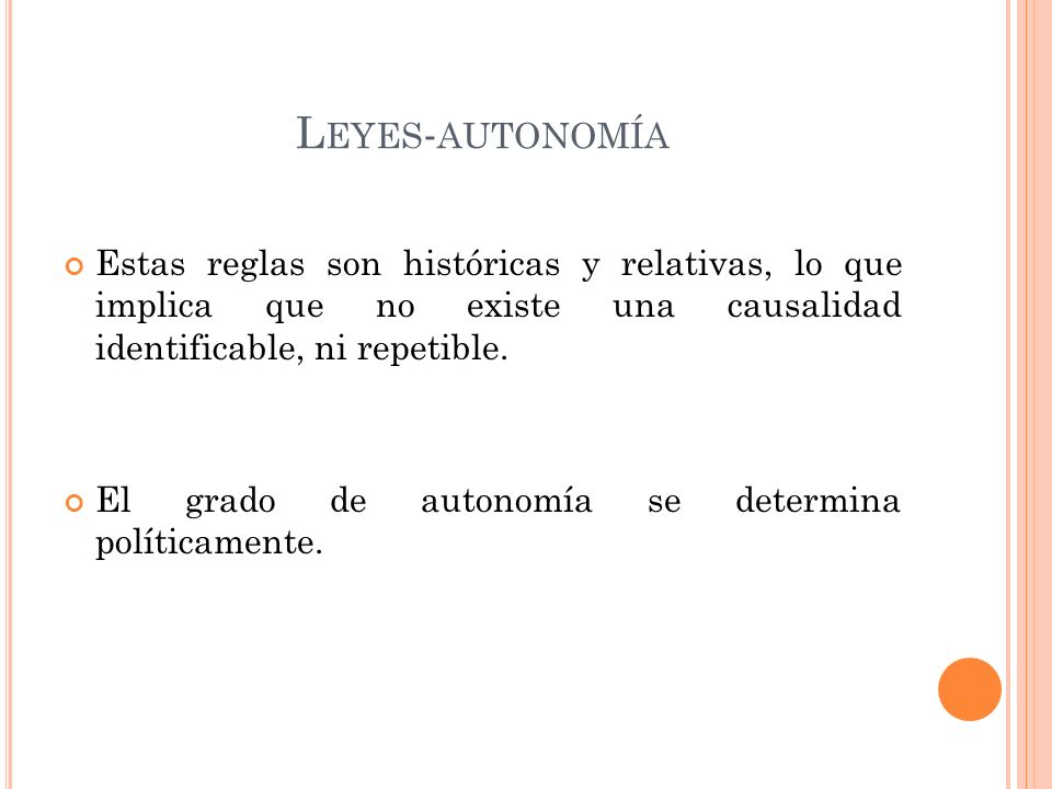 L EYES - AUTONOMÍA Estas reglas son históricas y relativas, lo que implica que no existe una causalidad identificable, ni repetible.