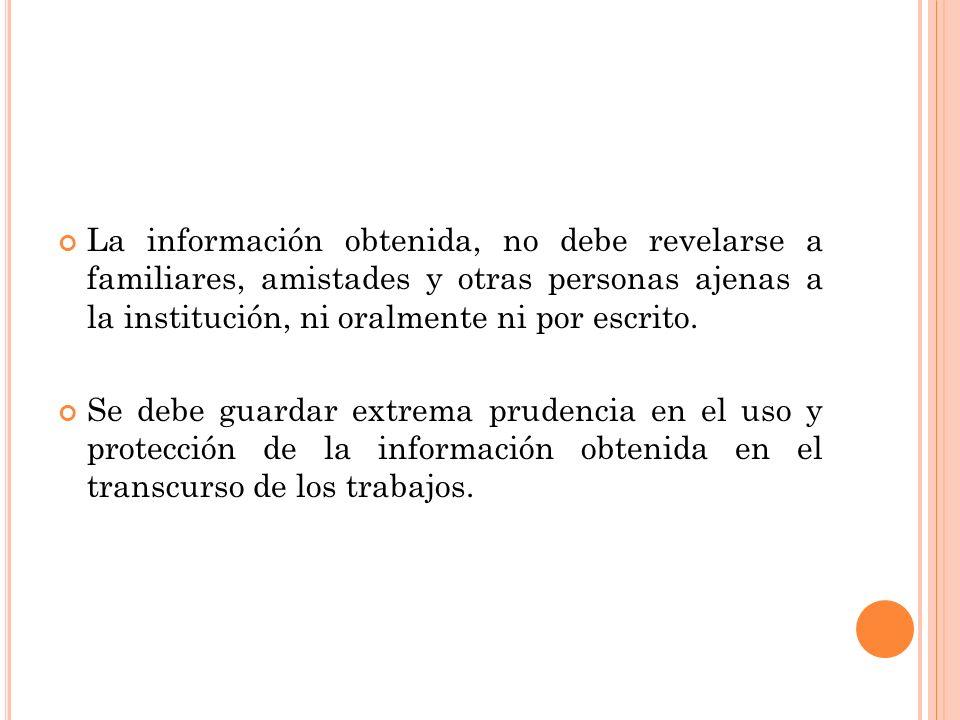 La información obtenida, no debe revelarse a familiares, amistades y otras personas ajenas a la institución, ni oralmente ni por escrito.