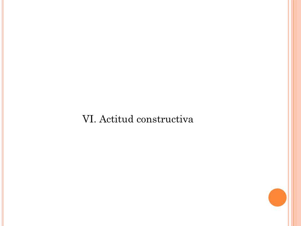 VI. Actitud constructiva