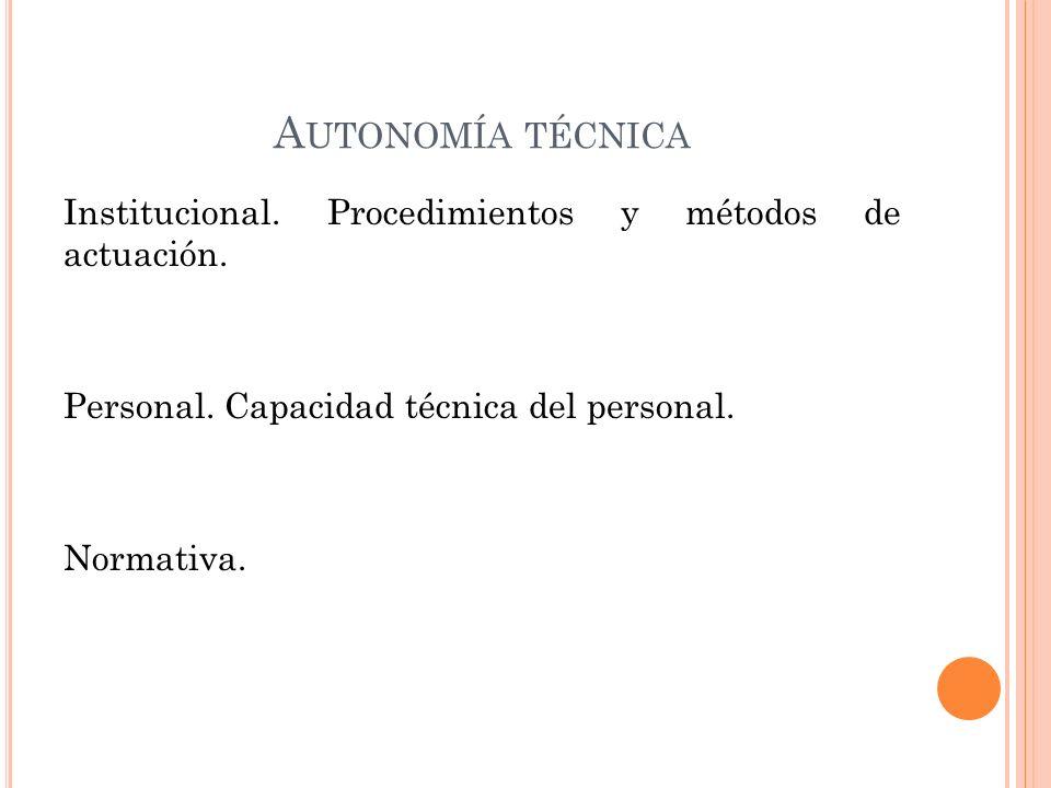 A UTONOMÍA TÉCNICA Institucional. Procedimientos y métodos de actuación.