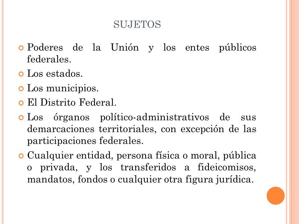 SUJETOS Poderes de la Unión y los entes públicos federales.
