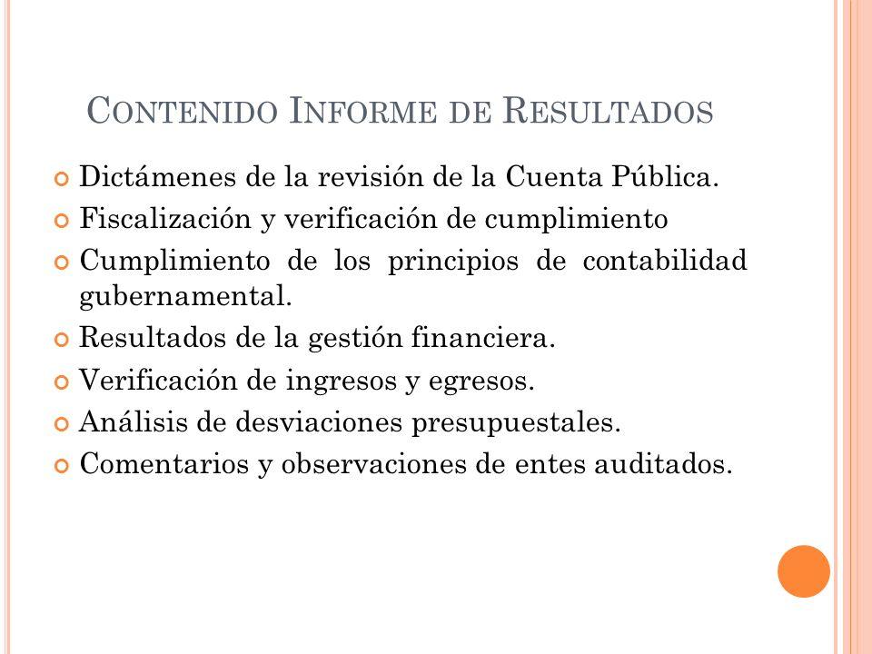 C ONTENIDO I NFORME DE R ESULTADOS Dictámenes de la revisión de la Cuenta Pública.