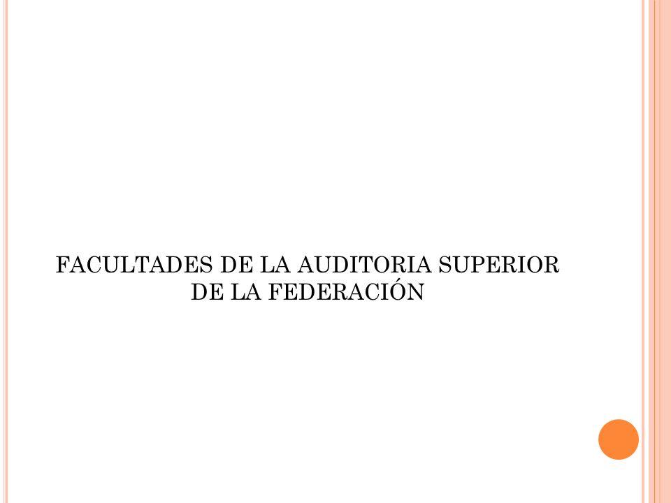 FACULTADES DE LA AUDITORIA SUPERIOR DE LA FEDERACIÓN