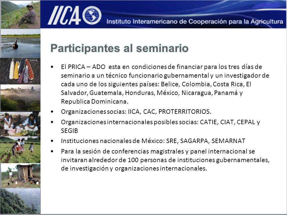 El PRICA – ADO esta en condiciones de financiar para los tres días de seminario a un técnico funcionario gubernamental y un investigador de cada uno de los siguientes países: Belice, Colombia, Costa Rica, El Salvador, Guatemala, Honduras, México, Nicaragua, Panamá y Republica Dominicana.
