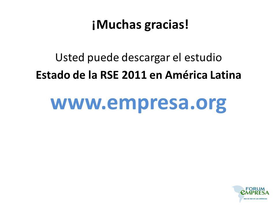 Usted puede descargar el estudio Estado de la RSE 2011 en América Latina www.empresa.org ¡Muchas gracias!
