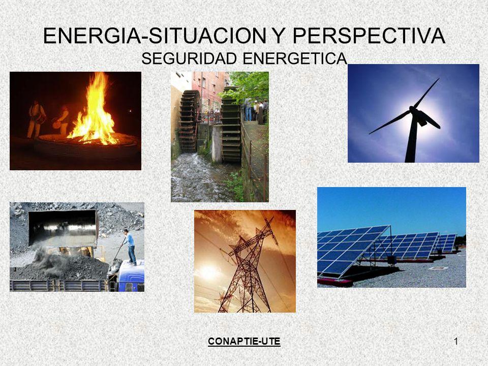 CONAPTIE-UTE1 ENERGIA-SITUACION Y PERSPECTIVA SEGURIDAD ENERGETICA