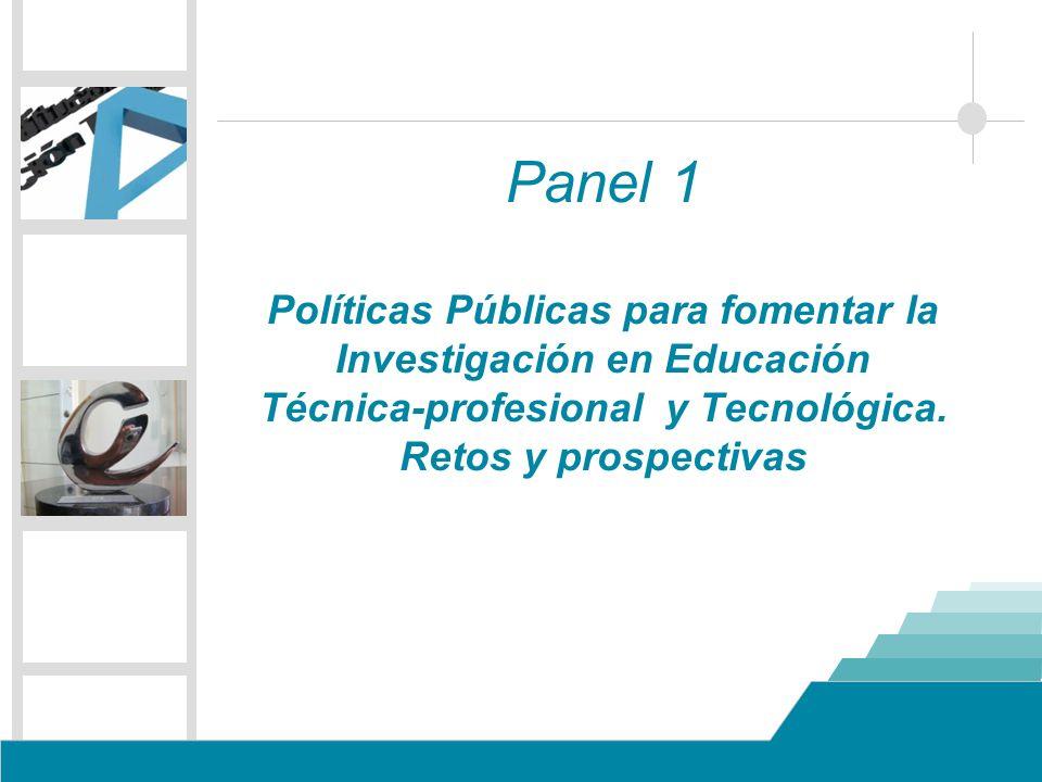 Panel 1 Políticas Públicas para fomentar la Investigación en Educación Técnica-profesional y Tecnológica. Retos y prospectivas
