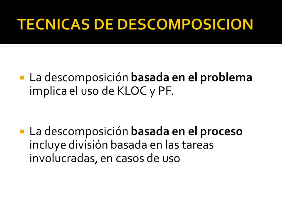 La descomposición basada en el problema implica el uso de KLOC y PF. La descomposición basada en el proceso incluye división basada en las tareas invo