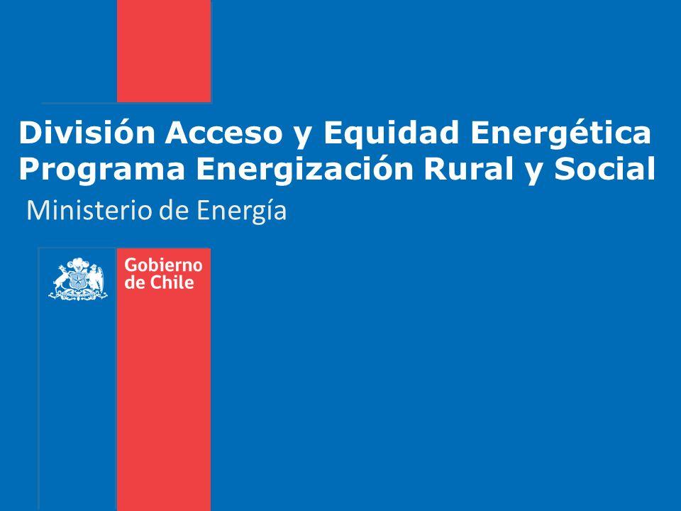 División Acceso y Equidad Energética Programa Energización Rural y Social Ministerio de Energía