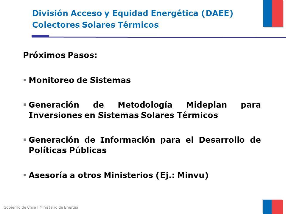 Gobierno de Chile | Ministerio de Energía División Acceso y Equidad Energética (DAEE) Colectores Solares Térmicos Próximos Pasos: Monitoreo de Sistema