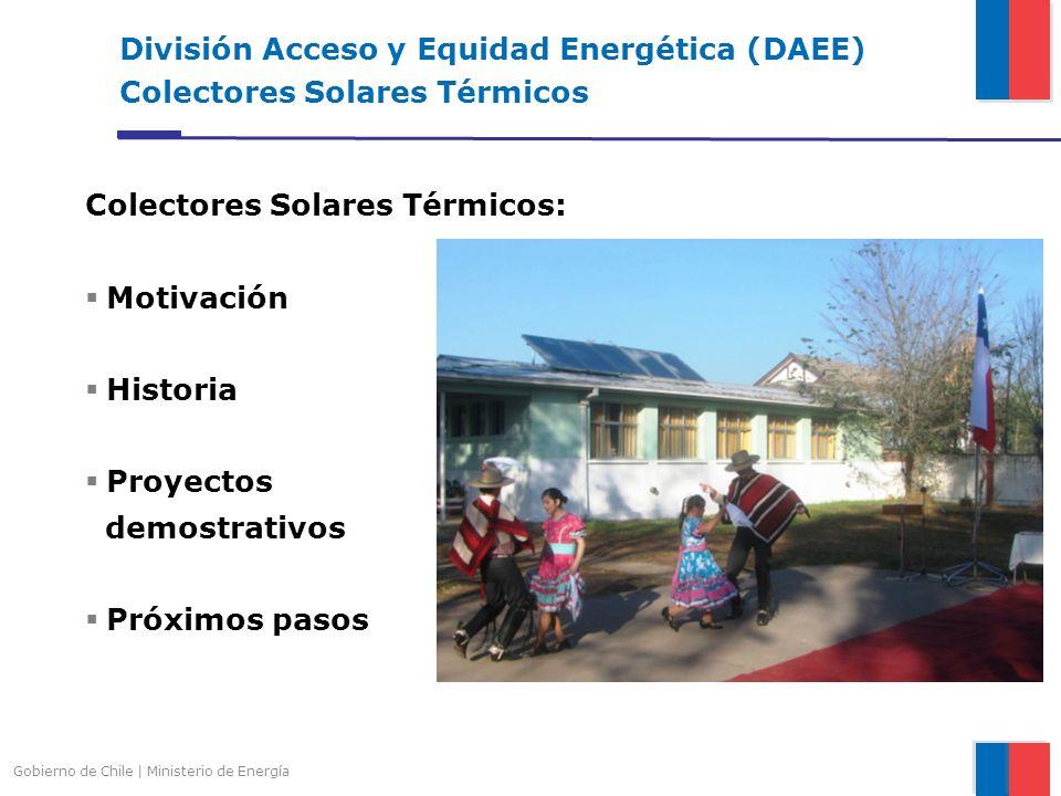 Gobierno de Chile | Ministerio de Energía División Acceso y Equidad Energética (DAEE) Colectores Solares Térmicos Colectores Solares Térmicos: Motivac