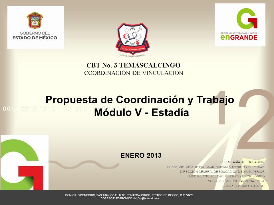 CBT No. 3 TEMASCALCINGO COORDINACIÓN DE VINCULACIÓN Propuesta de Coordinación y Trabajo Módulo V - Estadía ENERO 2013 SECRETARÍA DE EDUCACIÓN SUBSECRE